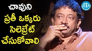 We Should Respect The Death - Director Ram Gopal Varma | Ramuism 2nd Dose - IDREAMMOVIES