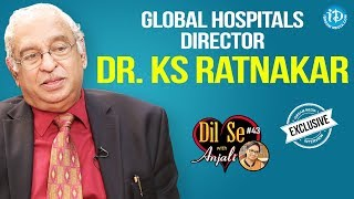 Global Hospitals Director Dr. KS Ratnakar Exclusive Interview || Dil Se With Anjali #43 - IDREAMMOVIES