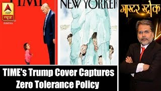 Master Stroke: TIME's Trump cover captures Zero Tolerance policy row - ABPNEWSTV