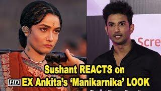Sushant Comments on EX Ankita's 'Manikarnika' FIRST LOOK - IANSLIVE