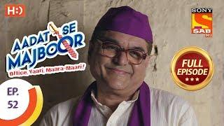 Aadat Se Majboor - Ep 52 - Full Episode - 13th December, 2017 - SABTV
