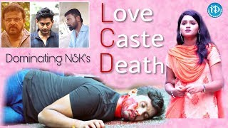 Love - Caste - Death (LCD) Latest Telugu Short Film 2018 || Directed By Dominating NSK (SaiNag) - IDREAMMOVIES