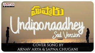 Undiporaadhey Sad Version Cover Song By Arnav Arya & Sapna Chugani  || Hushaaru Songs - ADITYAMUSIC