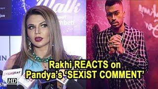 Rakhi Sawant REACTS on Hardik Pandya's 'SEXIST COMMENT' - IANSLIVE