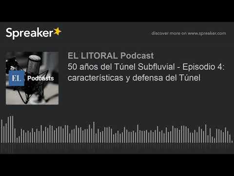 50 años del Túnel Subfluvial - Episodio 4: características y defensa del Túnel