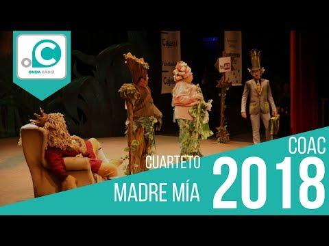 La agrupación Madre mía llega al COAC 2018 en la modalidad de Cuartetos. En años anteriores (2017) concursaron en el Teatro Falla como Pesadilla en España, consiguiendo una clasificación en el concurso de Cuartos de final.