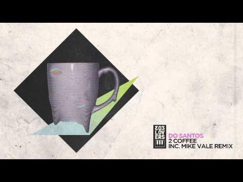 Do Santos - 2 Coffee (Mike Vale Remix)