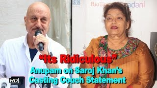"""Its Ridiculous"": Anupam REACTS on Saroj Khan's Casting Couch Statement - IANSLIVE"