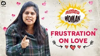 Frustrated Woman FRUSTRATION on LOVE | Telugu Comedy Web Series | Sunaina | Khelpedia - YOUTUBE