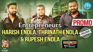 Entrepreneur Brothers Thrinath, Rupesh & Harish Endla Interview - Promo | Business Icons #12 - IDREAMMOVIES
