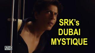 SRK's DUBAI MYSTIQUE - IANSINDIA
