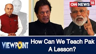 Viewpoint | Bhupendra Chaubey | How Can We Teach Pakistan An Unforgettable Lesson? - IBNLIVE