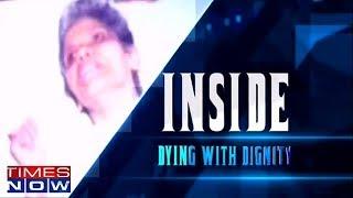The Euthanasia Debate | Inside Story - TIMESNOWONLINE