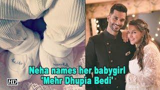 Neha names her babygirl , 'Mehr Dhupia Bedi' - IANSLIVE