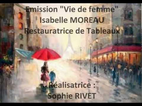 Emission vie femme Isabelle MOREAU Restauratrice de Tableaux