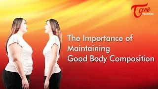 The Importance Of Maintaining Good Body Composition | Right Diet | by Dr. P. Janaki Srinath - TELUGUONE