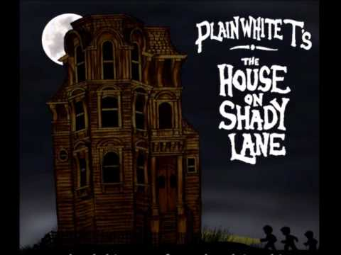 The House On Shady Lane The Plain White T s