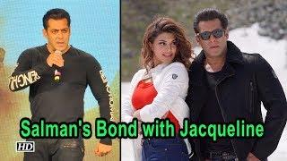Salman Khan on his Bond with Jacqueline Fernandez - IANSINDIA