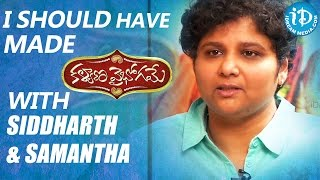 I Should Have Made Kalyana Vaibhogame With Siddharth and Samantha - Director Nandini Reddy - IDREAMMOVIES