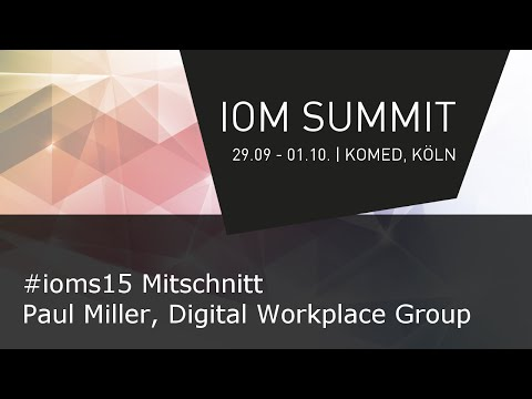 #IOMS15 Mitschnitt - Paul Miller, Digital Workplace Group