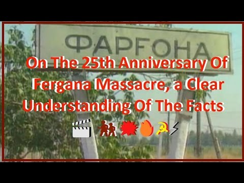🎬 💥🔥⚡☭ 🚸 On The 25th Anniversary Of The Fergana Massacre, a Clear Understanding Of The Facts
