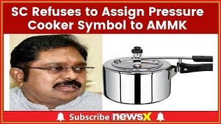Supreme Court Refuses to Assign Pressure Cooker Symbol to AMMK; to Give Another Symbol - NEWSXLIVE