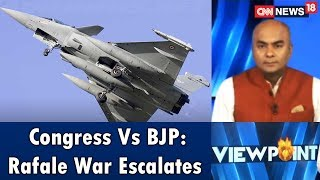 Congress Vs BJP: Rafale War Escalates | Viewpoint | CNN News18 - IBNLIVE