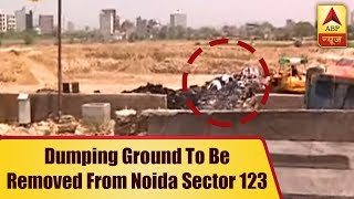 ABP News Impact: Dumping ground to be removed from Noida sector 123 - ABPNEWSTV
