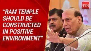 Ram temple should be constructed in positive environment: Rajnath Singh - TIMESOFINDIACHANNEL