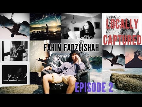 Locally Captured - Episode 2 - Fahim Fadzlishah