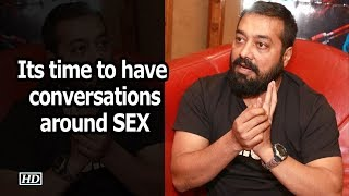 Its time to have conversations around SEX: Anurag Kashyap - BOLLYWOODCOUNTRY