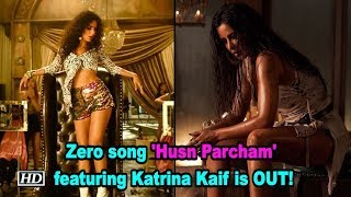 Zero song 'Husn Parcham' featuring Katrina Kaif is OUT! - IANSINDIA