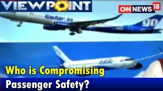 Viewpoint | Engine Failures, Aircrafts Grounded: Who is Compromising Passenger Safety? - IBNLIVE