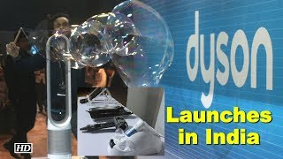 Dyson launches in India, opens first demo store - IANSINDIA