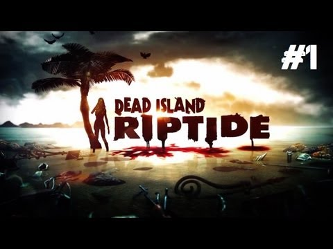Dead Island: Riptide Playthrough - MORE Zombies and NEW Abilities! (Part 1)