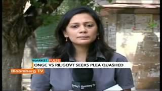 Market Pulse: ONGC Vs RIL: Govt Seeks Plea Quashed - BLOOMBERGUTV