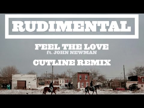 "Rudimental - ""Feel The Love"" ft. John Newman (Cutline Remix) OUT NOW"