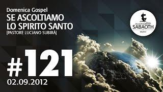 Domenica Gospel - 02 Settembre 2012 - Se ascoltiamo lo Spirito Santo - Pastore Luciano Subirà