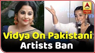 Enough Is Enough, Says Vidya Balan On Pakistani Artists Ban | ABP News - ABPNEWSTV