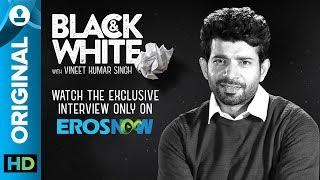 Catch Vineet Kumar Singh on Black & White - The Interview - EROSENTERTAINMENT