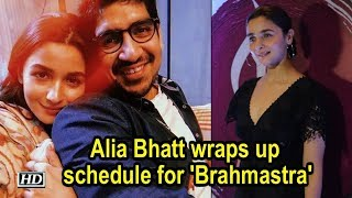 Alia Bhatt wraps up schedule for 'Brahmastra' - BOLLYWOODCOUNTRY