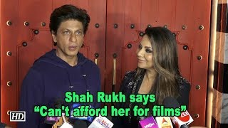 "Shah Rukh on wife Gauri- ""Can't afford her for films"" - IANSINDIA"