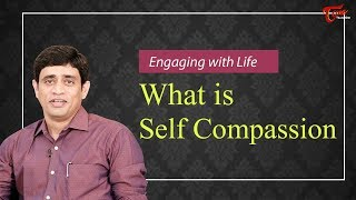 Engaging With Life What is Self Compassion || By Ramakrishna Maguluri - TELUGUONE