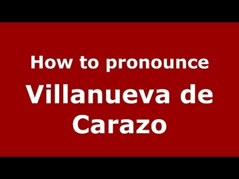 How to pronounce Villanueva de Carazo (Spanish/Spain) - PronounceNames.com