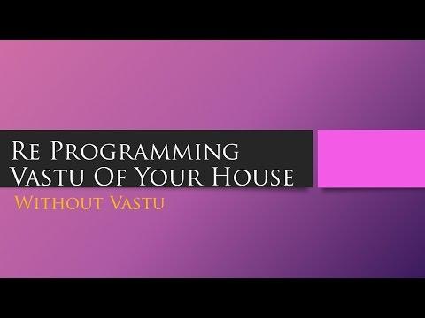Re Programming Vastu Of Your House Without Vastu