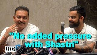 Kohli says 'no added pressure with Shastri' - IANSINDIA