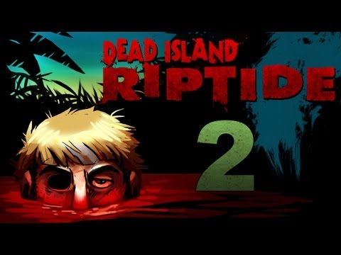 Dead Island Riptide Co-op Walkthrough w/ SSoHPKC : Kootra : Nova : Sp00n Part 2 - Problems Ahoy