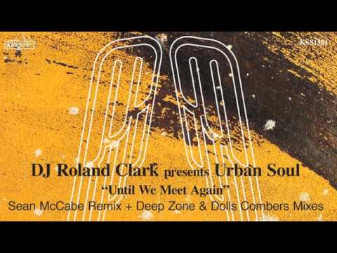 DJ Roland Clark present Urban Soul - Until We Meet Again (Sean McCabe Remix)