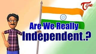 Are We Really Independent ? | Happy Independence Day 2015 - TELUGUONE