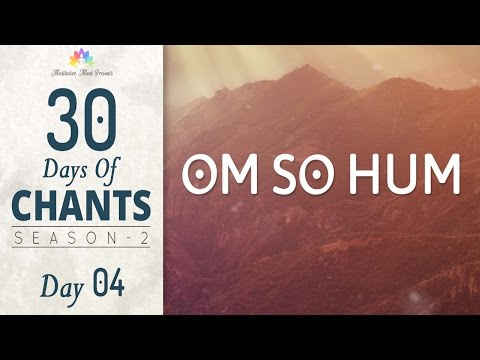 OM SO HUM MANTRA MEDITATION | 30 DAYS Of CHANTS S2 - DAY04 | Meditative Mind - Meditation Music